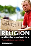 Religion and Faith-Based Welfare : From Wellbeing to Ways of Being, Jawad, Rana, 1847423906