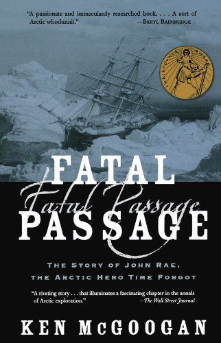 Fatal Passage: The Story of John Rae, the Arctic Hero Time Forgot