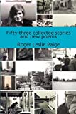 53 Collected Stories and New Poems, Roger Leslie Paige, 1926635426