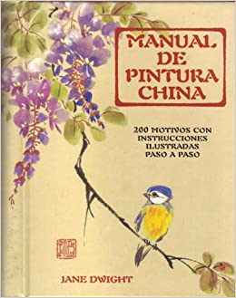 Manual de pintura china: 200 motivos con instrucciones ilustradas paso a paso: JADE DWRIGHT: 9788495376756: Amazon.com: Books