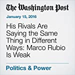 His Rivals Are Saying the Same Thing in Different Ways: Marco Rubio Is Weak | Sean Sullivan,Robert Costa