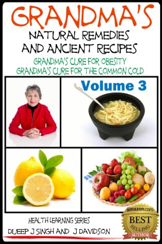 Grandma's Natural Remedies And Ancient Recipes - Volume 3 - How to cure a common cold and other health related remedies (Health Learning Series Book 29)