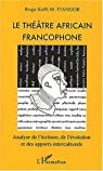 Le théâtre africain francophone. Analyse de l'écriture, de l'évolution et des apports interculturels par Fiangor