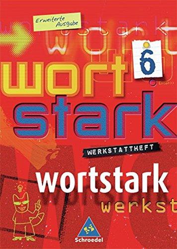 wortstark - Erweiterte Ausgabe 2003: Werkstattheft 6