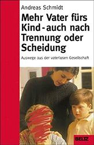 Mehr Vater fürs Kind - auch nach Trennung und Scheidung (Beltz Taschenbuch/Ratgeber)