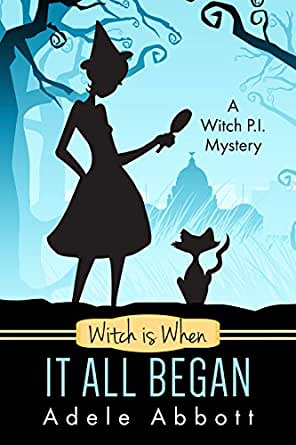 Witch Is When It All Began (A Witch P.I. Mystery Book 1