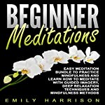 Beginner Meditations: Easy Meditation Bundle to Practice Mindfulness and Learn How to Meditate with Guided Imagery, Deep Relaxation Techniques and Mindfulness Methods | Emily Harrison