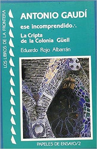 La Cripta Güell Papeles de ensayo: Amazon.es: Eduardo Rojo Albarran: Libros