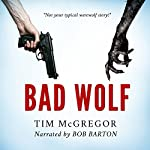 Bad Wolf: Bad Wolf Chronicles, Book 1 | Tim McGregor