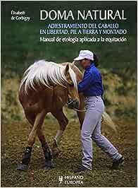 Doma natural. Adiestramiento del caballo en libertad, pie a tierra y montado (Caballos / Horses)