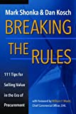Breaking the Rules : 111 Tips for Selling Value in the Era of Procurement, Shonka, Mark and Kosch, Dan, 0985527722