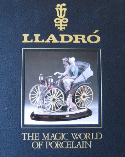 (Lladro. the Magic World of Porcelain )