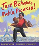 Just Behave, Pablo Picasso!, Jonah Winter, 0545132916