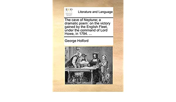 The cave of Neptune; a dramatic poem: on the victory gained by the English Fleet, under the command of Lord Howe, in 1794. ...: Amazon.es: Holford, George: Libros en ...
