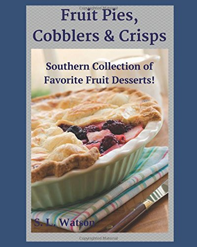 Fruit Pies, Cobblers & Crisps: Southern Collection of Favorite Fruit Desserts! (Southern Cooking Recipes)