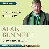 Alan Bennett Untold Stories: Part 3: Written On The Body: Written on the Body Pt. 3