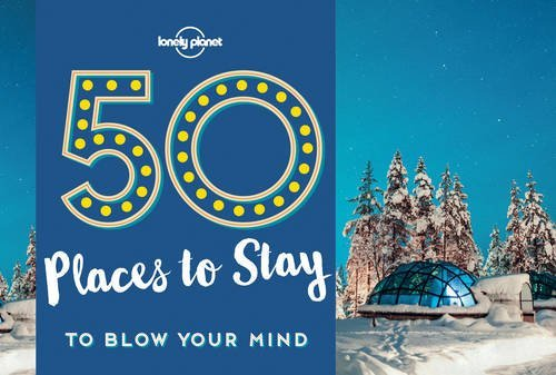 50 Places To Stay To Blow Your Mind (Lonely Planet) by Lonely Planet