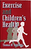 Exercise and Children's Health, Rowland, Thomas W., 0873228103