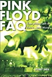 Pink Floyd FAQ: Everything Left to Know ... and More! (Faq Series)