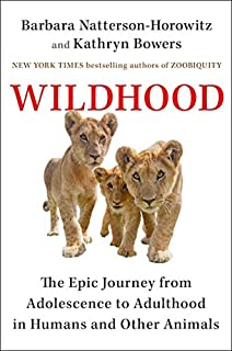 Book Cover: Wildhood: The Epic Journey from Adolescence to Adulthood in Humans and Other Animals