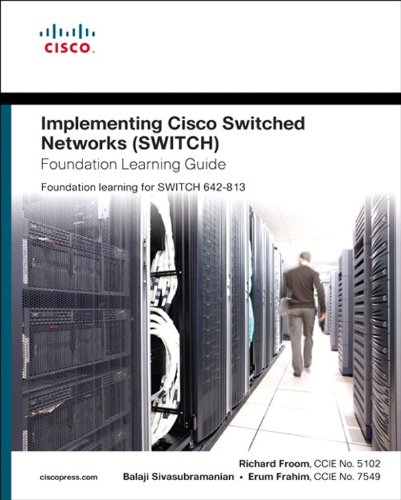 Download Implementing Cisco IP Switched Networks (SWITCH) Foundation Learning Guide: Foundation learning for SWITCH 642-813 (Foundation Learning Guides) Pdf