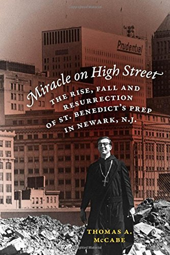 Miracle on High Street: The Rise, Fall and Resurrection of St. Benedict's Prep in Newark, N.J. by Thomas A. McCabe (2010-11-01)