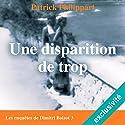 Une disparition de trop (Les enquêtes de Dimitri Boizot 3) | Livre audio Auteur(s) : Patrick Philippart Narrateur(s) : François Raison