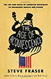 img - for The Age of Acquiescence: The Life and Death of American Resistance to Organized Wealth and Power by Steve Fraser (26-Feb-2015) Hardcover book / textbook / text book