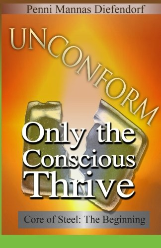 Download Un conform: Only the conscious thrive (Core of Steel: The Step by Step Guide to Consciousness) PDF