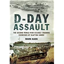 D-Day Assault: The Second World War Assault Training Exercises at Slapton Sands