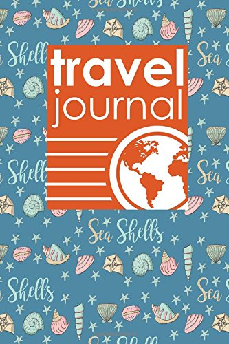 Travel Journal: Travel Journal Blank, Travel Photo Journal, Travel Log Book, Daily Travel Journal, Cute Sea Shells Cover (Travel Journals) (Volume (Seashell Journal)