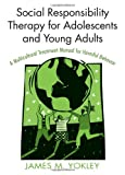 Social Responsibility Therapy for Adolescents and Young Adults, James M. Yokley, 0789031213