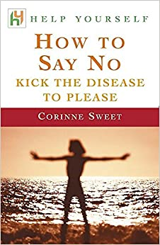 Book How to Say No: Kick the Disease to Please