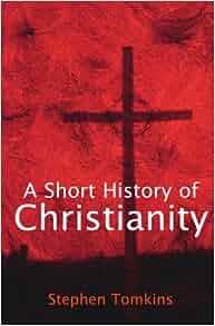 A Short History Of Christianity Stephen Tomkins border=