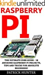 Raspberry Pi: The Ultimate User Guide...