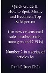 Quick Guide II - How to Spot, Mimic and Become a Top Salesperson: for new or seasoned sales professionals, managers and CEOs: Volume 2 (Quick Guides to Business) by Paul C Burr PhD (2013-05-06) Paperback
