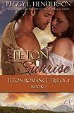 Teton Sunrise: Teton Romance Trilogy, Book 1 (Volume 1)