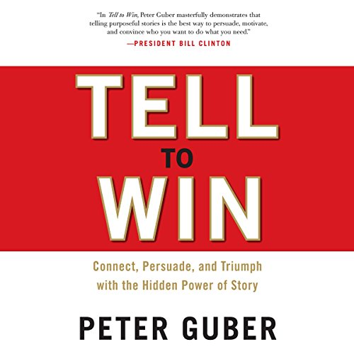 Tell to Win: Connect, Persuade, and Triumph with the Hidden Power of Story by Random House Audio