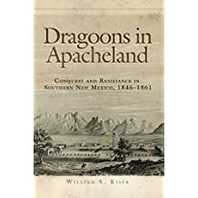 Dragoons in Apacheland: Conquest and Resistance in Southern New Mexico, 1846–1861