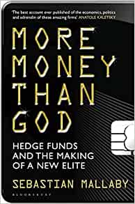 More Money Than God: Hedge Funds and the Making of the New