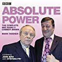 Absolute Power: The Complete BBC Radio 4 Radio Comedy Series Radio/TV Program by Mark Tavener Narrated by Stephen Fry, John Bird
