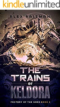 The Trains of Keldora: An Automation Crafting LitRPG Adventure (Factory of the Gods Book 2)