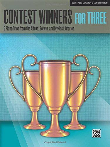 (Contest Winners for Three, Bk 2: 5 Piano Trios from the Alfred, Belwin, and Myklas Libraries)