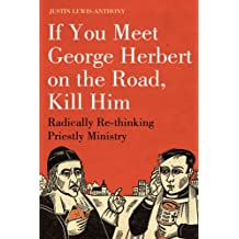 If you meet George Herbert on the road, kill him: Radically Re-Thinking Priestly Ministry