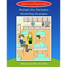 Michael the Marketer: Marketing Strategies (Children Learn Business Book 16)