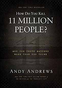 How Do You Kill 11 Million People?: Why the Truth Matters More Than You Think by [Andrews, Andy]