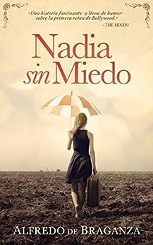 Nadia sin miedo: La mujer que conquistó Bollywood (Spanish Edition) by [De Braganza, Alfredo]