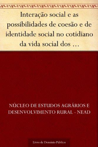 Interação social e as possibilidades de coesão e de identidade social no cotidiano da vida social dos trabalhadores rurais nas áreas oficiais de reforma agrária no Brasil