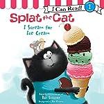 Splat the Cat: I Scream for Ice Cream | Rob Scotton