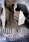 Bullet Catcher - Wade (Bullet-Catcher-Reihe, Band 5)